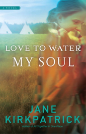 Love to Water My Soul - Jane Kirkpatrick book summary