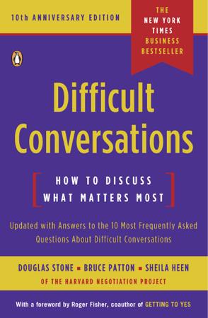 Difficult Conversations - Douglas Stone, Bruce Patton & Sheila Heen