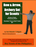 """Bow & Arrow, Archery Set for Scouts Illustrated """"How to Build"""" Guide #1"""