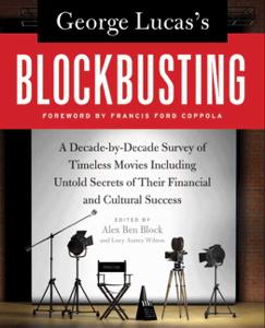 George Lucas's Blockbusting - Alex Ben Block & Lucy Autrey Wilson