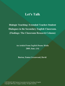 Let's Talk: Dialogic Teaching: Extended Teacher-Student Dialogues in the Secondary English Classroom (Findings: The Classroom Research Column)