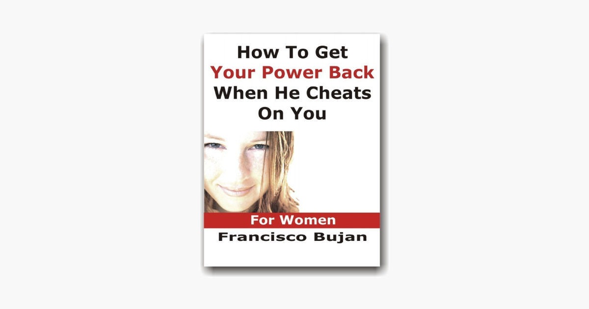 How To Get Your Power Back When He Cheats On You - For Women