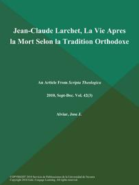 Jean-Claude Larchet, La Vie Apres la Mort Selon la Tradition Orthodoxe