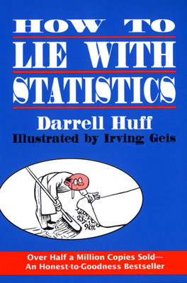 How to Lie with Statistics - Darrell Huff book