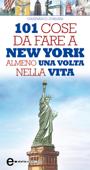 101 cose da fare a New York almeno una volta nella vita Book Cover