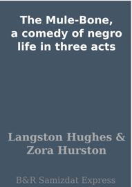 The Mule-Bone, a comedy of negro life in three acts