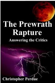The Prewrath Rapture: Answering the Critics
