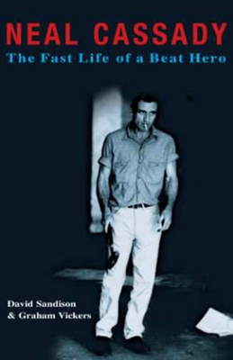 Neal Cassady: The Fast Life of a Beat Hero - Graham Vickers & David Sandison book