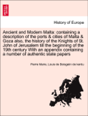 Ancient and Modern Malta: containing a description of the ports & cities of Malta & Goza the history of the Knights of St. John of Jerusalem till the beginning of the 19th century With an appendix containing a number of authentic state papers Vol. II.