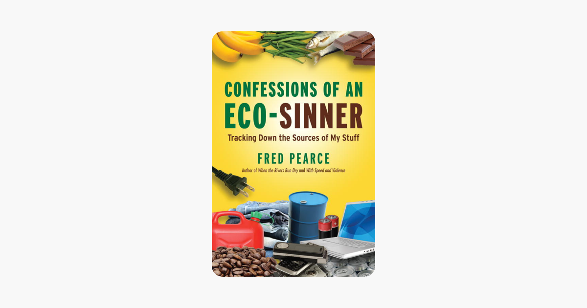 Confessions of an Eco-Sinner - Fred Pearce