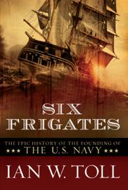 Six Frigates: The Epic History of the Founding of the U.S. Navy book