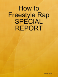 How to Freestyle Rap SPECIAL REPORT
