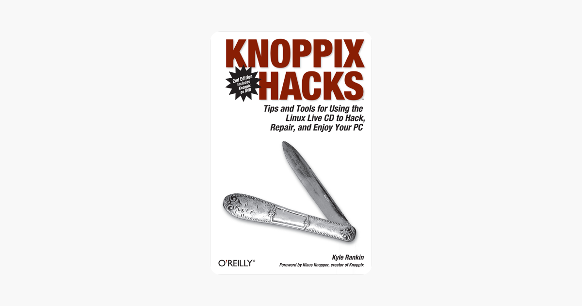 Knoppix Hacks: Tips and Tools for Hacking, Repairing, and Enjoying Your PC