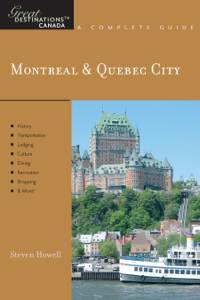 Explorer's Guide Montreal & Quebec City: A Great Destination (Explorer's Great Destinations) - Steven Howell