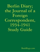 Berlin Diary; the Journal of a Foreign Correspondent, 1934-1941 Study Guide
