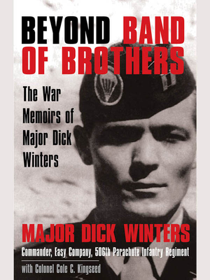 Dick Winters & Cole C. Kingseed - Beyond Band of Brothers book