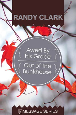 Awed By His Grace - Out of the Bunkhouse - Randy Clark book