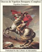 Oeuvres de Napoléon Bonaparte (Complete)