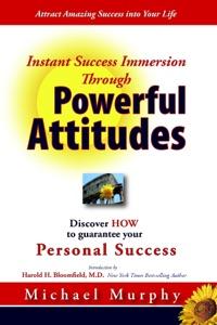 Instant Success Immersion Through Powerful Attitudes