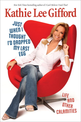 Just When I Thought I'd Dropped My Last Egg - Kathie Lee Gifford book