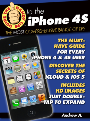 The Handy Tips Guide to the iPhone 4S & iPhone 4 - Andrew A. book