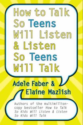 How to Talk So Teens Will Listen and Listen So Teens Will Talk - Adele Faber & Elaine Mazlish book