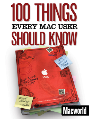 100 Things Every Mac User Should Know - Macworld Editors book
