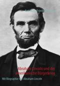 Abraham Lincoln und der amerikanische Bürgerkrieg