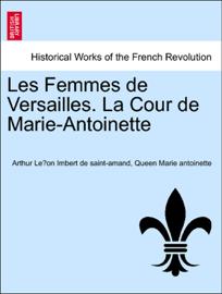 Les Femmes de Versailles. La Cour de Marie-Antoinette