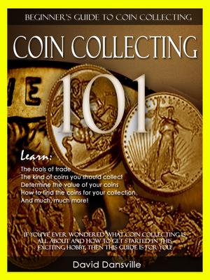 David Dansville - Coin Collecting 101: Beginner's Guide to Coin Collecting libro