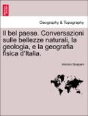 Il bel paese. Conversazioni sulle bellezze naturali, la geologia, e la geografia fisica d'Italia.