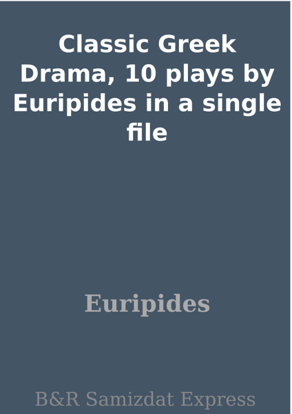 Classic Greek Drama, 10 plays by Euripides in a single file