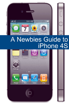A Newbies Guide to iPhone 4S - Minute Help Guides book