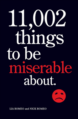 11,002 Things to Be Miserable About - Lia Romeo & Nick Romeo book