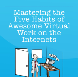 Mastering the Five Habits of Awesome Virtual Work on the Internets