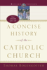 A Concise History of the Catholic Church (Revised Edition) - Thomas Bokenkotter