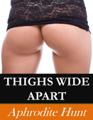 Thighs Wide Apart
