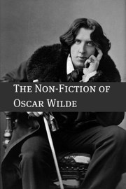 The Essays and Non-Fiction of Oscar Wilde (Annotated with a Short Biography of Oscar Wilde)