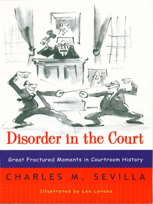 Disorder in the Court: Great Fractured Moments in Courtroom History - Charles M. Sevilla book