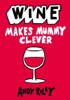 Wine Makes Mummy Clever - Andy Riley