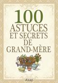 100 Astuces et secrets de grand-mère
