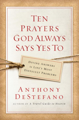 Ten Prayers God Always Says Yes To - Anthony DeStefano book