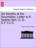 Six Months at the Seychelles. Letter to A. Searle Hart, LL.D., S.F.T.C.D.