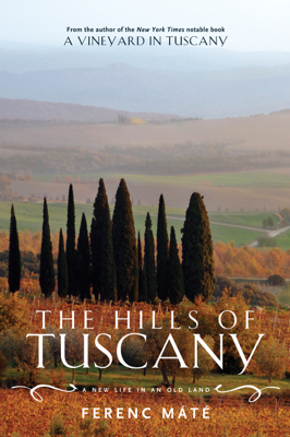 The Hills of Tuscany: A New Life in an Old Land - Ferenc Máté book
