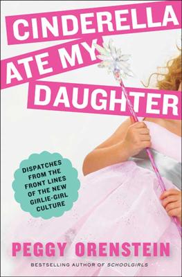 Cinderella Ate My Daughter - Peggy Orenstein book