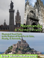 Download Normandy and Northern France: Illustrated Travel Guide to the Regions of Nord-Pas de Calais, Picardy, & Normandy (Mobi Travel)