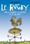 Le Rugby Pour Les Ignorants Les Chauvins Et Les Mals Levs