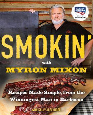 Smokin' with Myron Mixon - Myron Mixon & Kelly Alexander book