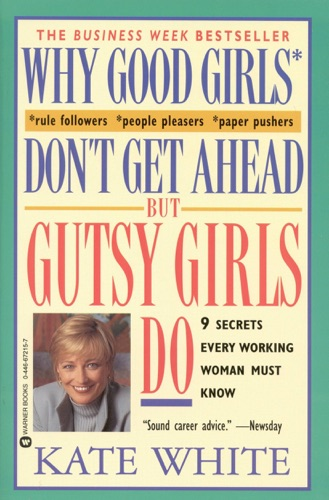 Kate White - Why Good Girls Don't Get Ahead... But Gutsy Girls Do