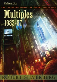 Multiples: The Collected Work of Robert Silverberg, Volume Six PDF Download